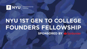 NYU First Generation to college founders fellowship