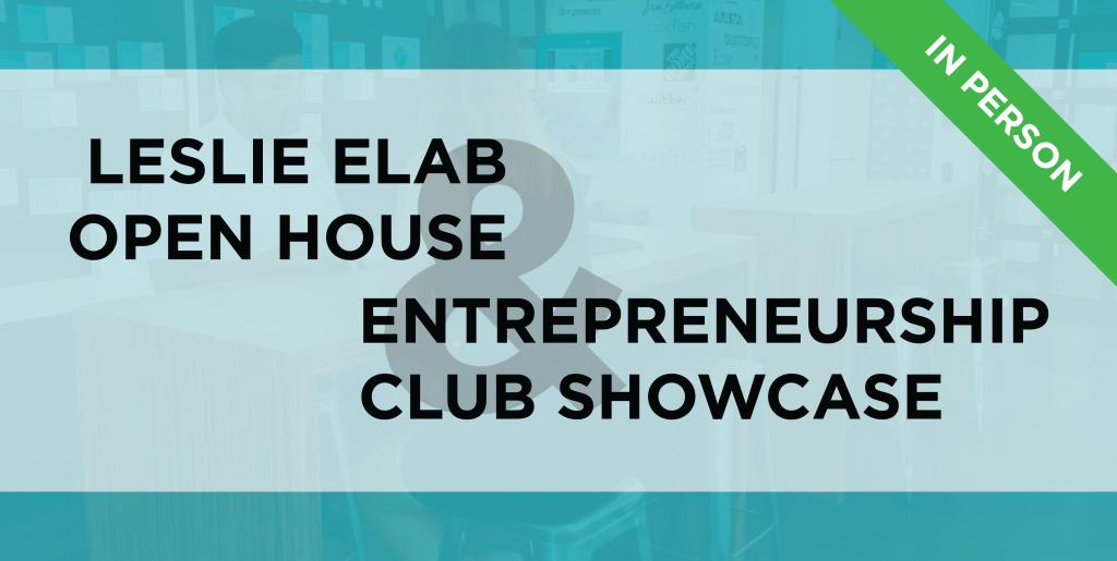 Leslie eLab Open House & Entrepreneurship club showcase - in person